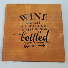Wine Because it's not Good to Keep Things Bottled Up Sign